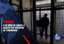 a 22 años de cárcel a sujeto por tentativa de feminicidio
