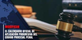 Modifican el Calendario Oficial de Aplicación Progresiva del Código Procesal Penal