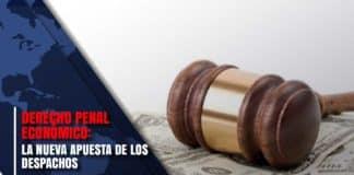 Derecho penal económico: la nueva apuesta de los despachos