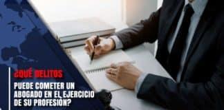 ¿Qué delitos puede cometer un abogado en el ejercicio de su profesión?