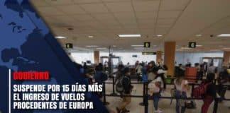 Gobierno suspende por 15 días más el ingreso de vuelos procedentes de Europa
