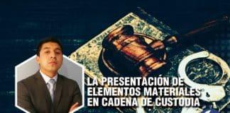 La presentación de elementos materiales en cadena de custodia