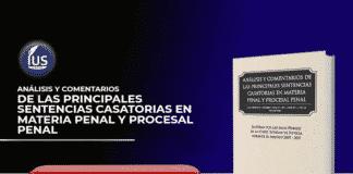 Análisis y comentarios de las principales sentencias casatorias en materia penal y procesal penal