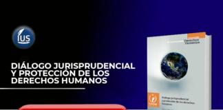 Diálogo jurisprudencial y protección de los derechos humanos