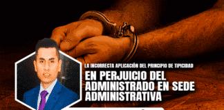 La incorrecta aplicación del principio de tipicidad en perjuicio del administrado en sede administrativa