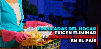 Empleadas del hogar exigen eliminar el trabajo forzoso en el país