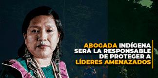 Abogada indígena será la responsable de proteger a líderes amenazados