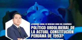 Economía social de mercado como rol económico político ordoliberal de la actual constitución peruana de 1993