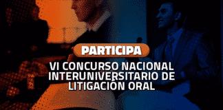 VI Concurso Nacional Interuniversitario de Litigación Oral