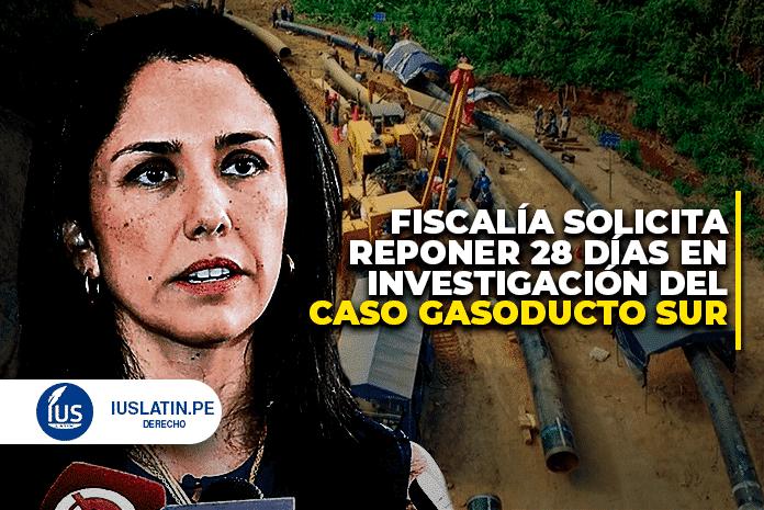 Fiscalía solicita reponer 28 días en investigación del caso Gasoducto Sur