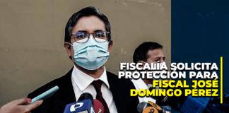 Fiscalía solicita protección para José Domingo Pérez