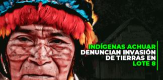 Indígenas achuar denuncian invasión de tierras en Lote 8