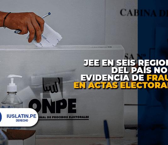 JEE en seis regiones del país no hay evidencia de fraude en actas electorales