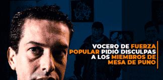 Vocero de Fuerza Popular pidió disculpas a los miembros de mesa de Puno