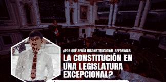 Por qué sería inconstitucional reformar la constitución en una legislatura excepcional