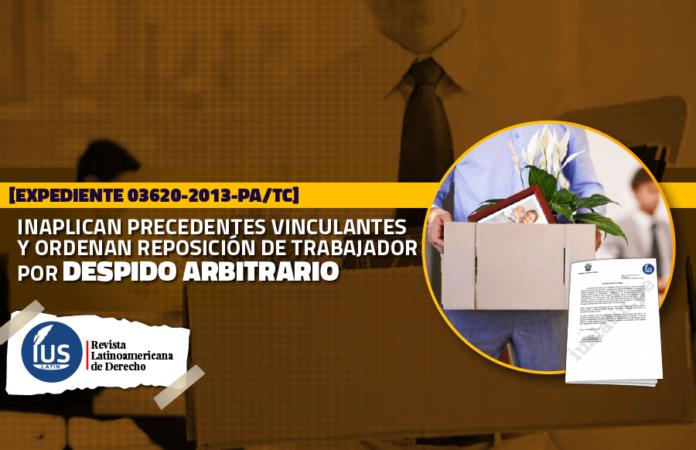 Inaplican precedentes vinculantes y ordenan reposición de trabajador por despido arbitrario