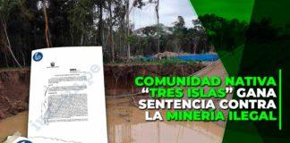 """Comunidad Nativa """"Tres Islas"""" gana sentencia contra la minería ilegal"""