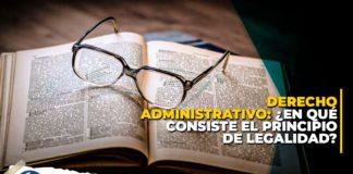 Derecho Administrativo: ¿en qué consiste el principio de legalidad?