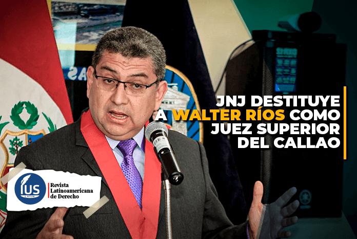 JNJ destituye a Walter Ríos como juez superior del Callao