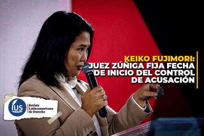Keiko Fujimori: Juez Zúñiga fija fecha de inicio del control de acusación