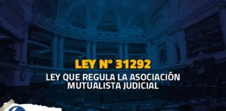 Ley 31292: Ley que regula la asociación mutualista judicial