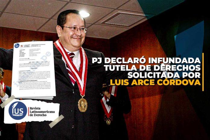 PJ declaró infundada tutela de derechos solicitada por Luis Arce Córdova