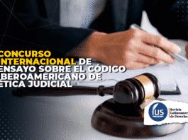 Concurso Internacional de Ensayo sobre el Código Iberoamericano de Ética Judicial