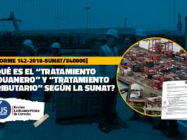 """Qué es el """"tratamiento aduanero"""" y """"tratamiento tributario"""" según la Sunat"""
