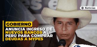 Gobierno anuncia ingreso de nuevos bancos al Perú para comprar deudas a mypes