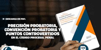 Precisión probatoria, Convención probatoria y Puntos controvertidos en el Código Procesal Penal