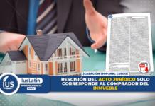 Rescisión del acto jurídico solo corresponde al comprador del inmueble