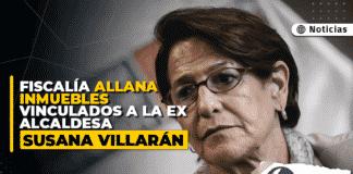 Fiscalía allana inmuebles vinculados a la ex alcaldesa Susana Villarán