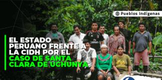 El Estado peruano frente a la CIDH por el caso de Santa Clara de Uchunya