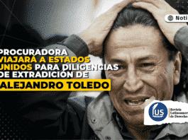 Procuradora viajará a Estados Unidos para diligencias de extradición de Alejandro Toledo