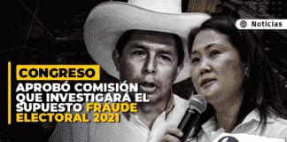 Congreso aprobó comisión que investigará el supuesto fraude electoral 2021