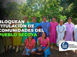 Bloquean titulación de comunidades del pueblo Secoya