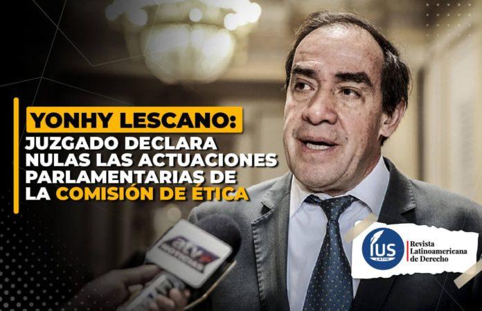 Yonhy Lescano Juzgado declara nulas las actuaciones parlamentarias de la Comisión de Ética